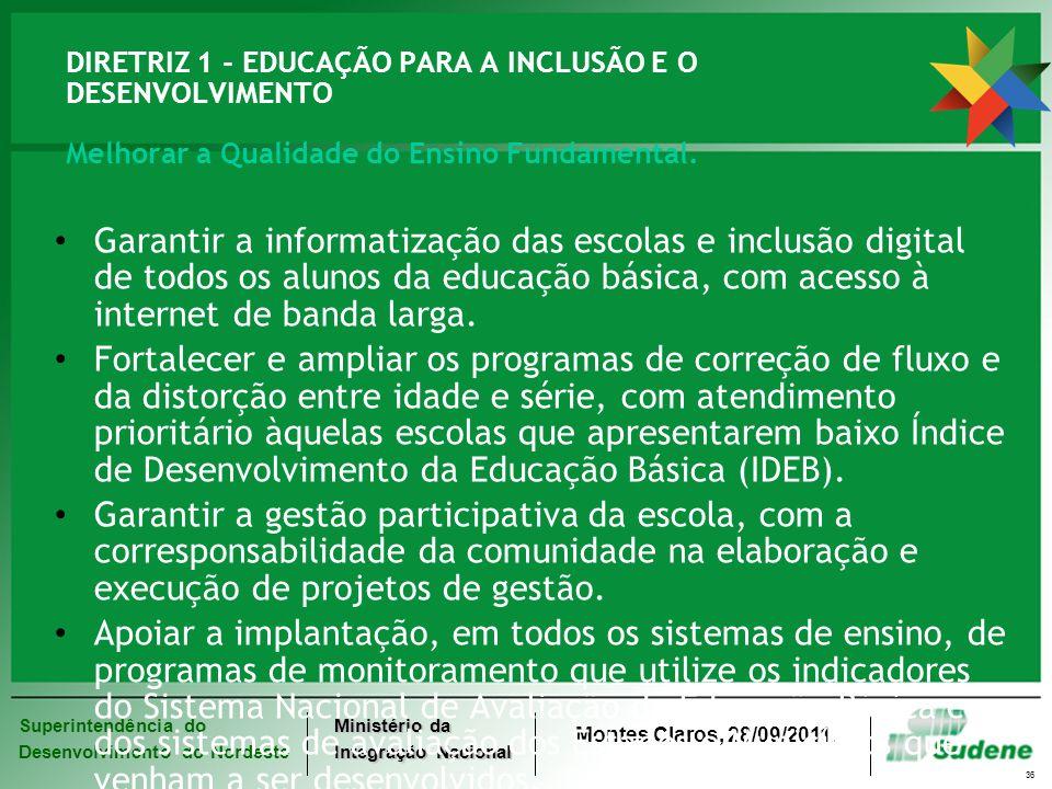 Superintendência do Desenvolvimento do Nordeste Ministério da Integração Nacional Montes Claros, 28/09/2011. 36 DIRETRIZ 1 - EDUCAÇÃO PARA A INCLUSÃO