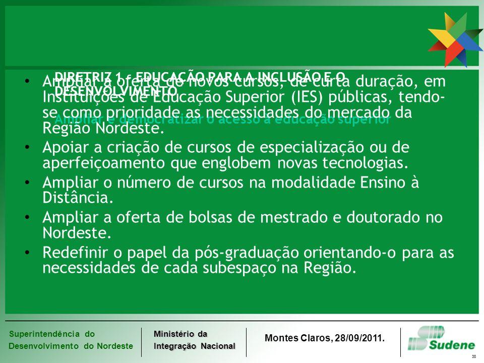 Superintendência do Desenvolvimento do Nordeste Ministério da Integração Nacional Montes Claros, 28/09/2011. 38 DIRETRIZ 1 - EDUCAÇÃO PARA A INCLUSÃO