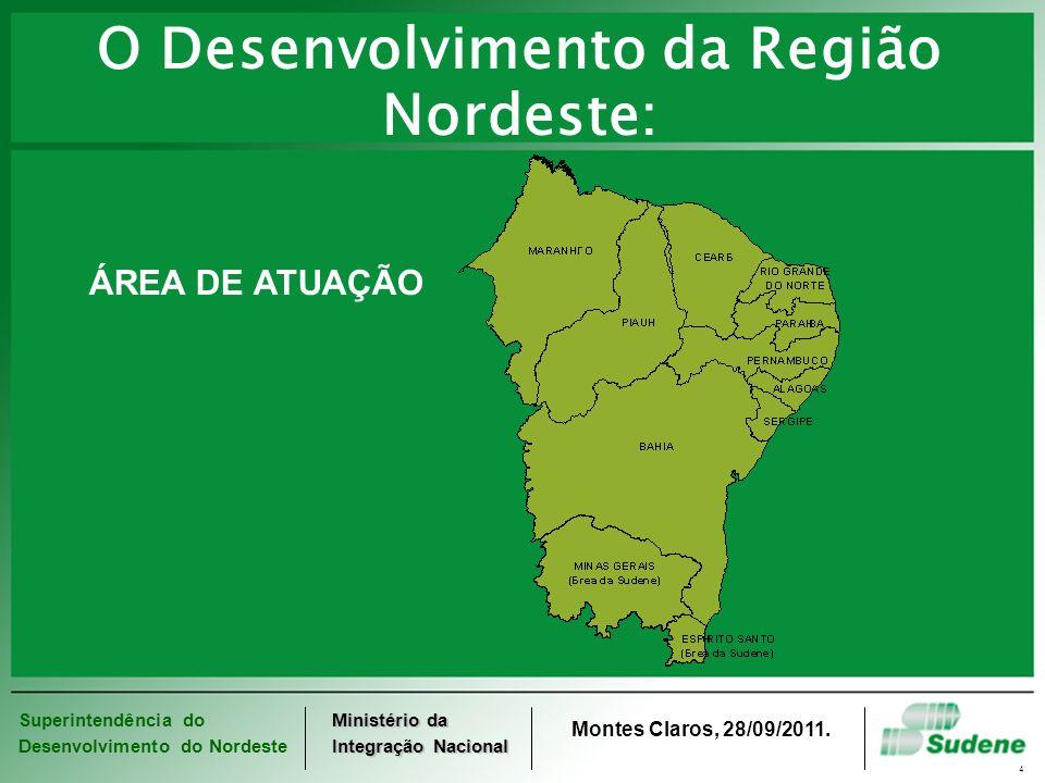 Superintendência do Desenvolvimento do Nordeste Ministério da Integração Nacional Montes Claros, 28/09/2011. 4 O Desenvolvimento da Região Nordeste: Á
