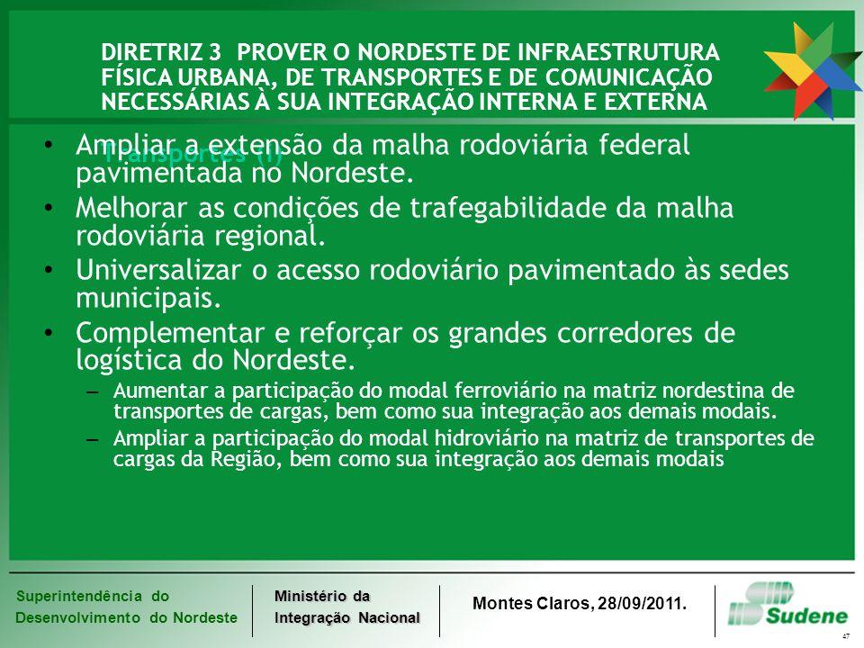 Superintendência do Desenvolvimento do Nordeste Ministério da Integração Nacional Montes Claros, 28/09/2011. 47 DIRETRIZ 3 PROVER O NORDESTE DE INFRAE