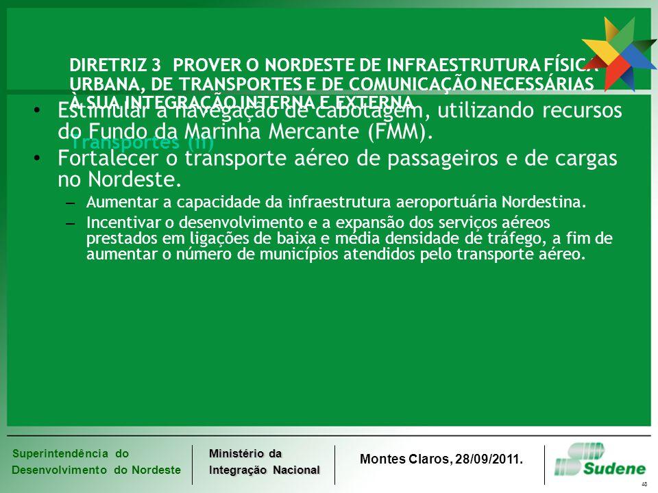 Superintendência do Desenvolvimento do Nordeste Ministério da Integração Nacional Montes Claros, 28/09/2011. 48 DIRETRIZ 3 PROVER O NORDESTE DE INFRAE