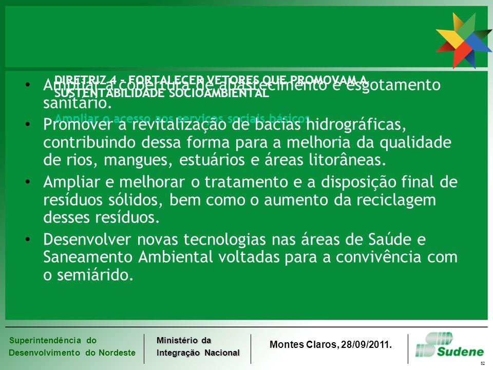 Superintendência do Desenvolvimento do Nordeste Ministério da Integração Nacional Montes Claros, 28/09/2011. 52 DIRETRIZ 4 - FORTALECER VETORES QUE PR