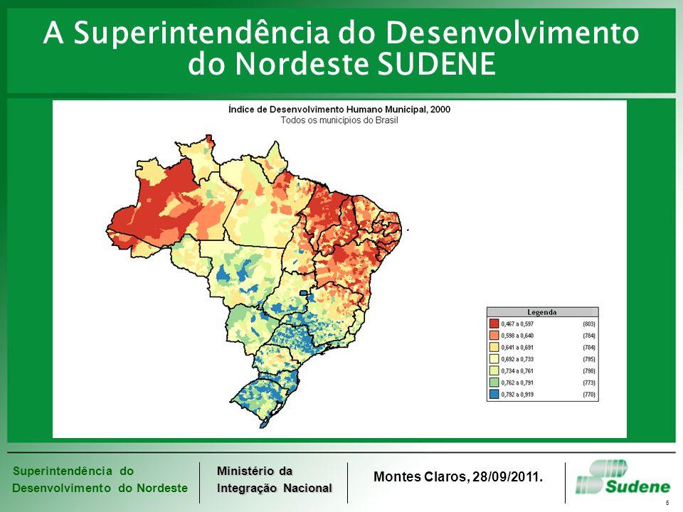 Superintendência do Desenvolvimento do Nordeste Ministério da Integração Nacional Montes Claros, 28/09/2011. 6 A Superintendência do Desenvolvimento d