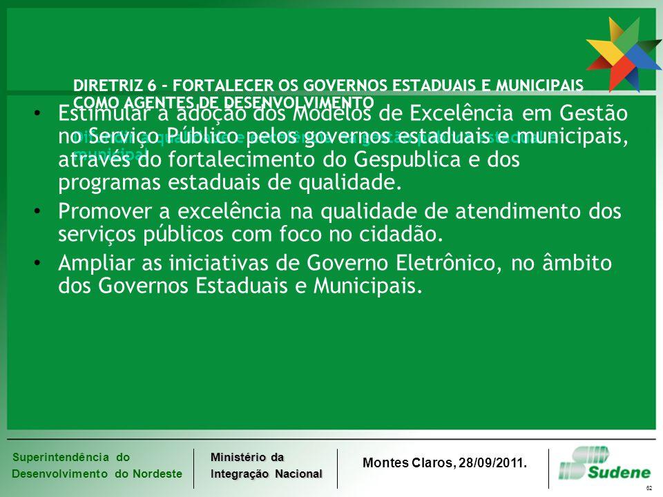 Superintendência do Desenvolvimento do Nordeste Ministério da Integração Nacional Montes Claros, 28/09/2011. 62 DIRETRIZ 6 - FORTALECER OS GOVERNOS ES