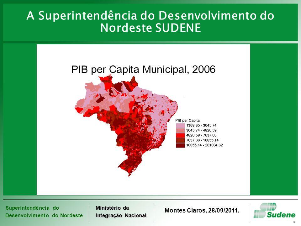 Superintendência do Desenvolvimento do Nordeste Ministério da Integração Nacional Montes Claros, 28/09/2011. 8 A Superintendência do Desenvolvimento d