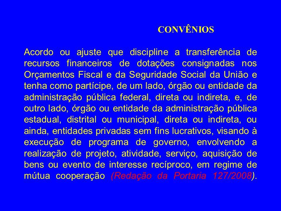 CONVÊNIOS Acordo ou ajuste que discipline a transferência de recursos financeiros de dotações consignadas nos Orçamentos Fiscal e da Seguridade Social