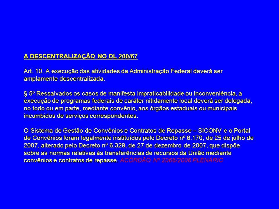 A DESCENTRALIZAÇÃO NO DL 200/67 Art. 10. A execução das atividades da Administração Federal deverá ser amplamente descentralizada. § 5º Ressalvados os