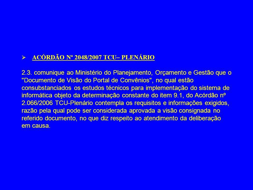 ACÓRDÃO Nº 2048/2007 TCU– PLENÁRIO 2.3. comunique ao Ministério do Planejamento, Orçamento e Gestão que o