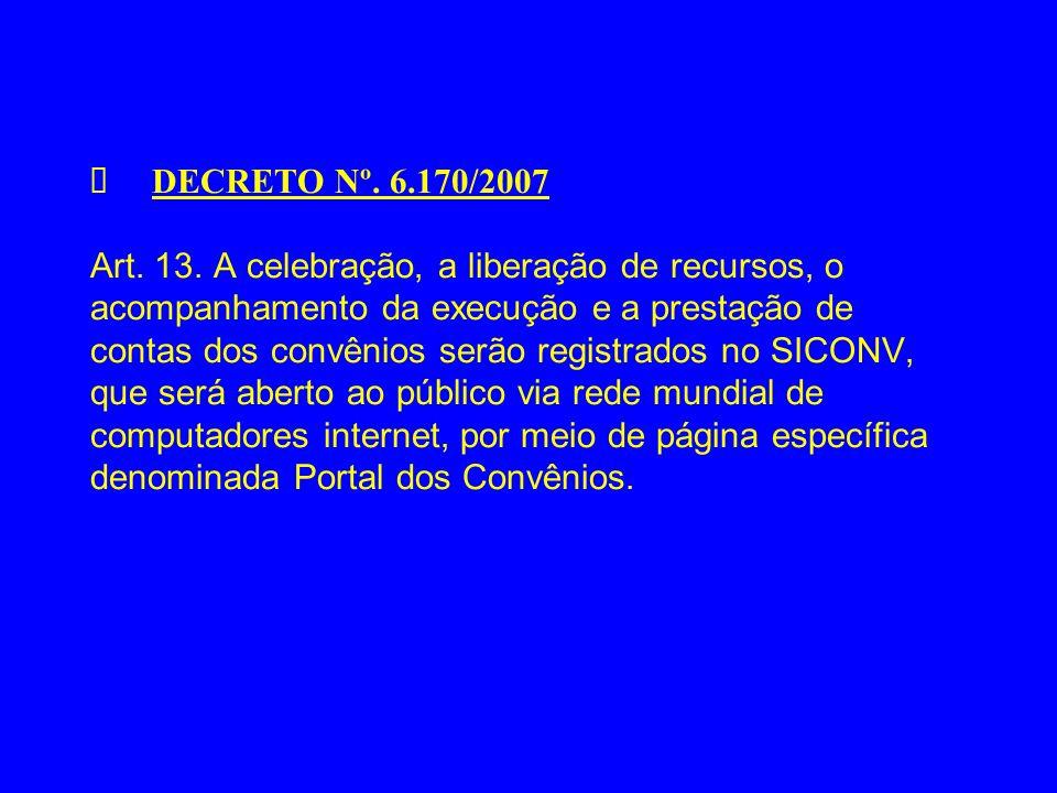 DECRETO Nº. 6.170/2007 Art. 13. A celebração, a liberação de recursos, o acompanhamento da execução e a prestação de contas dos convênios serão regist