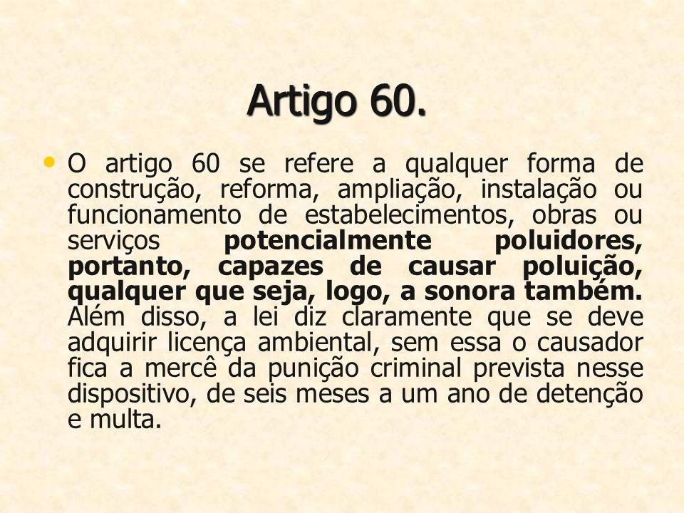 Artigo 60. O artigo 60 se refere a qualquer forma de construção, reforma, ampliação, instalação ou funcionamento de estabelecimentos, obras ou serviço