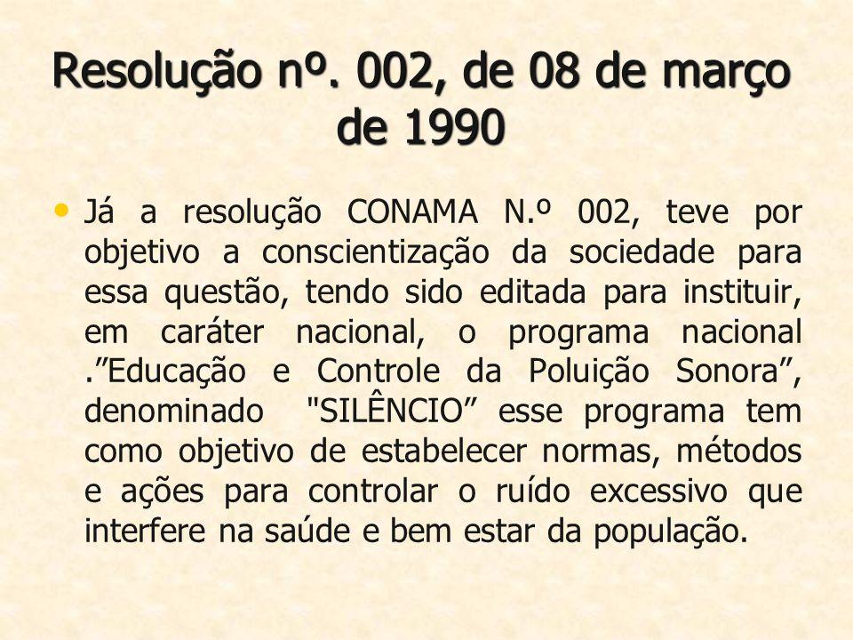 Resolução nº. 002, de 08 de março de 1990 Já a resolução CONAMA N.º 002, teve por objetivo a conscientização da sociedade para essa questão, tendo sid