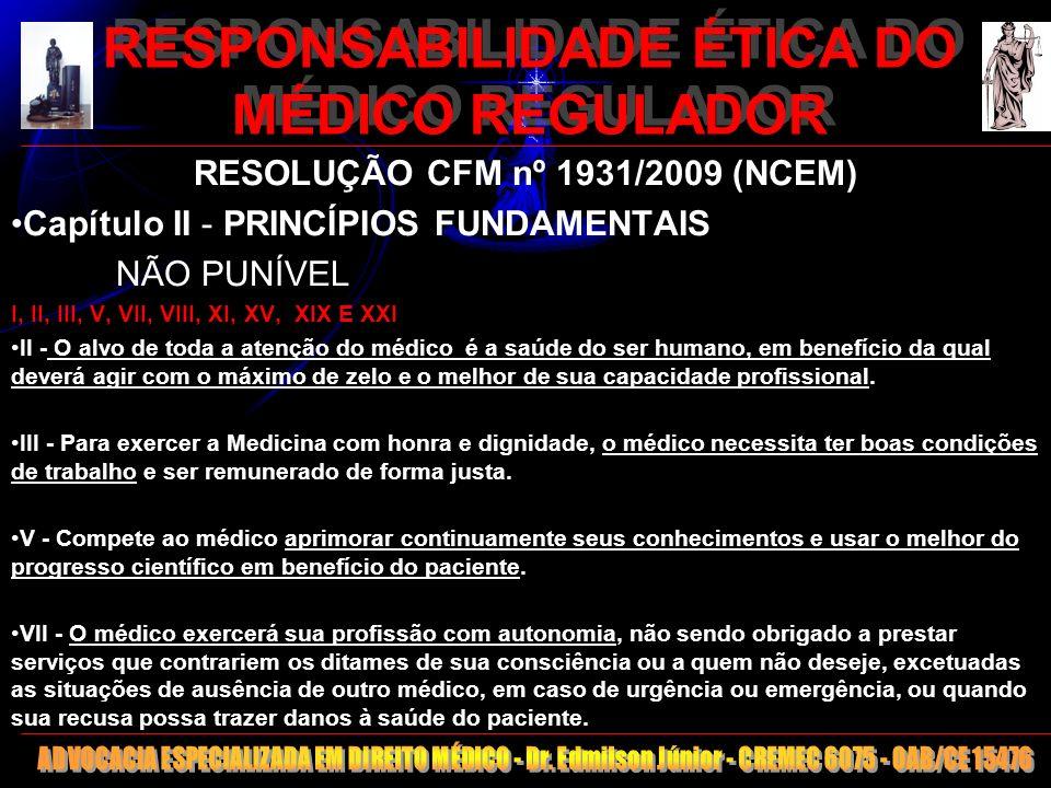 10 RESPONSABILIDADE ÉTICA DO MÉDICO REGULADOR RESOLUÇÃO CFM nº 1931/2009 (NCEM) Capítulo II - PRINCÍPIOS FUNDAMENTAIS NÃO PUNÍVEL I, II, III, V, VII,