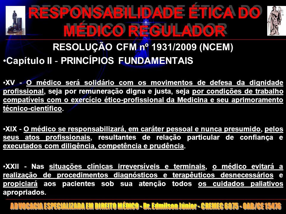 11 RESPONSABILIDADE ÉTICA DO MÉDICO REGULADOR RESOLUÇÃO CFM nº 1931/2009 (NCEM) Capítulo II - PRINCÍPIOS FUNDAMENTAIS XV - O médico será solidário com