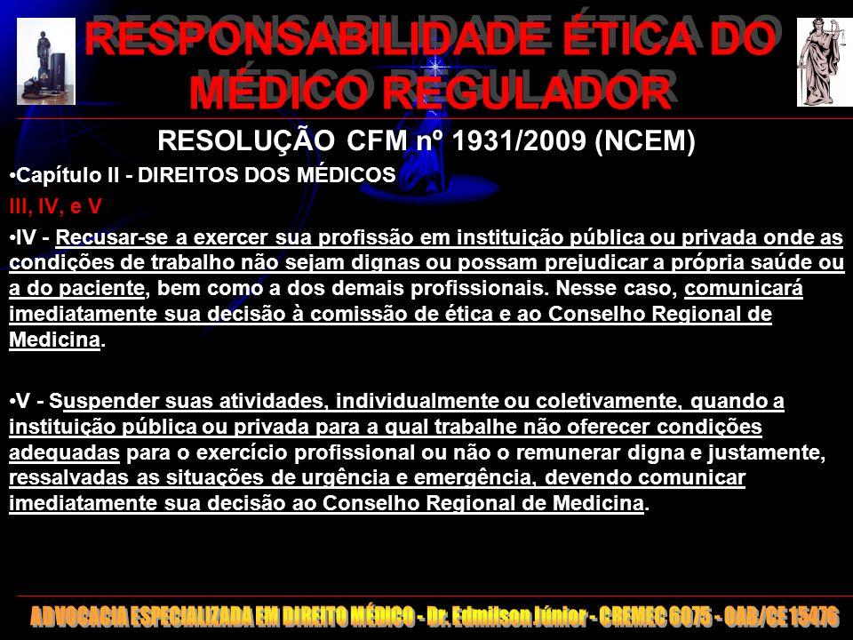 12 RESPONSABILIDADE ÉTICA DO MÉDICO REGULADOR RESOLUÇÃO CFM nº 1931/2009 (NCEM) Capítulo II - DIREITOS DOS MÉDICOS III, IV, e V IV - Recusar-se a exer