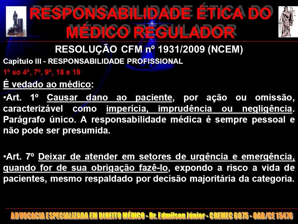 13 RESPONSABILIDADE ÉTICA DO MÉDICO REGULADOR RESOLUÇÃO CFM nº 1931/2009 (NCEM) Capítulo III - RESPONSABILIDADE PROFISSIONAL 1º ao 4º, 7º, 9º, 18 e 19