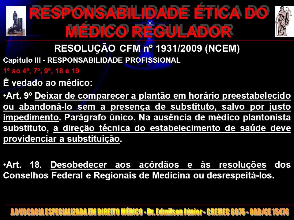 14 RESPONSABILIDADE ÉTICA DO MÉDICO REGULADOR RESOLUÇÃO CFM nº 1931/2009 (NCEM) Capítulo III - RESPONSABILIDADE PROFISSIONAL 1º ao 4º, 7º, 9º, 18 e 19