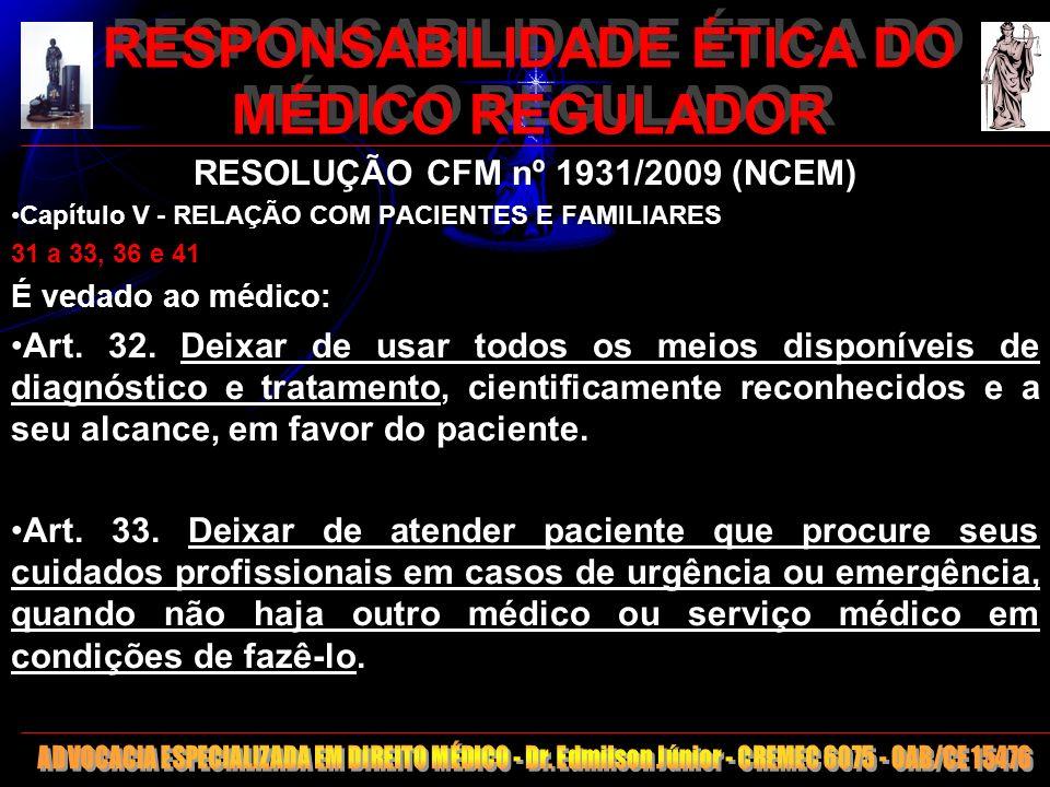 15 RESPONSABILIDADE ÉTICA DO MÉDICO REGULADOR RESOLUÇÃO CFM nº 1931/2009 (NCEM) Capítulo V - RELAÇÃO COM PACIENTES E FAMILIARES 31 a 33, 36 e 41 É ved