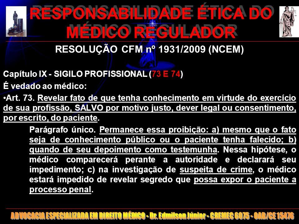 17 RESPONSABILIDADE ÉTICA DO MÉDICO REGULADOR RESOLUÇÃO CFM nº 1931/2009 (NCEM) Capítulo IX - SIGILO PROFISSIONAL (73 E 74) É vedado ao médico: Art. 7
