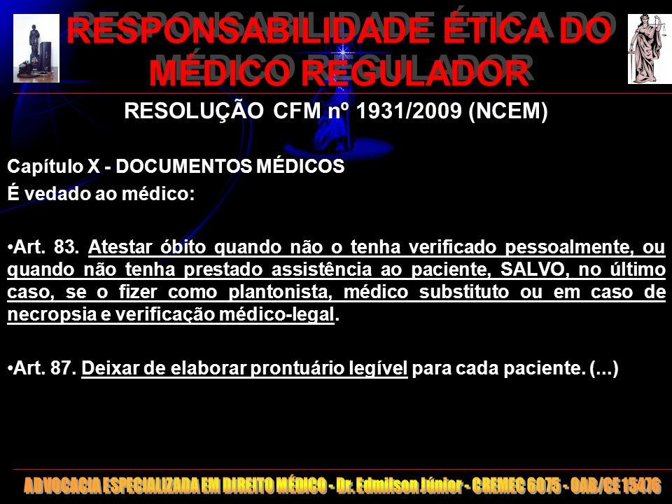 18 RESPONSABILIDADE ÉTICA DO MÉDICO REGULADOR RESOLUÇÃO CFM nº 1931/2009 (NCEM) Capítulo X - DOCUMENTOS MÉDICOS É vedado ao médico: Art. 83. Atestar ó