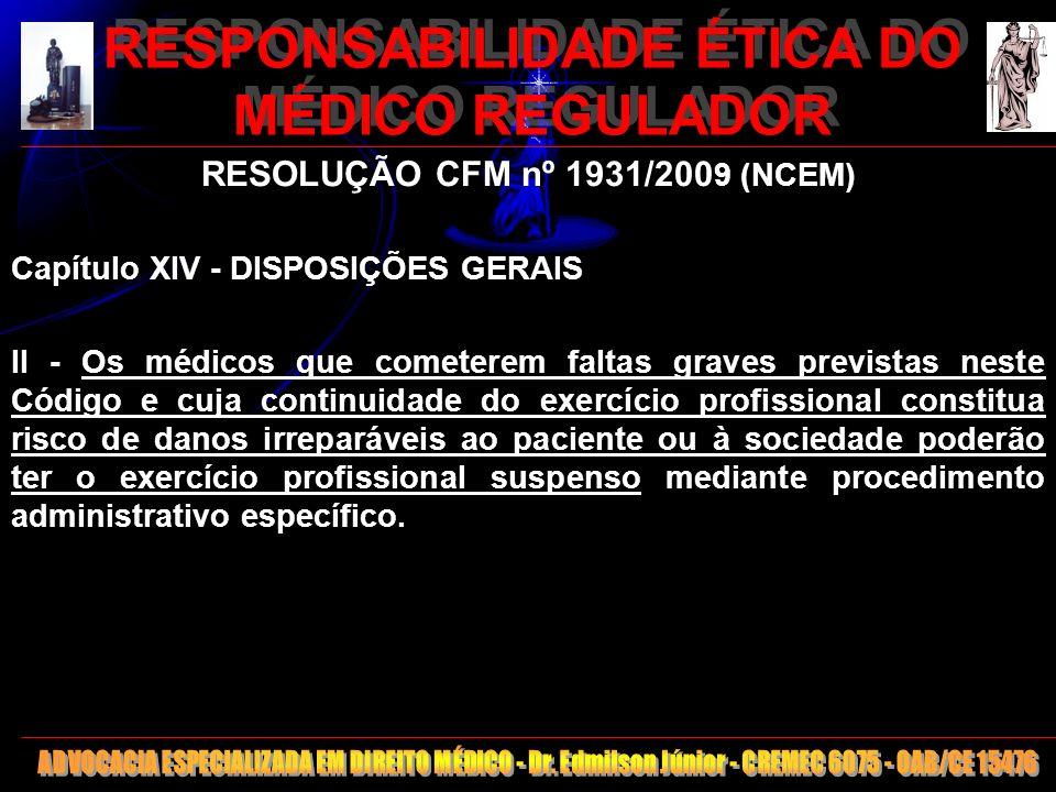 19 RESPONSABILIDADE ÉTICA DO MÉDICO REGULADOR RESOLUÇÃO CFM nº 1931/200 9 (NCEM) Capítulo XIV - DISPOSIÇÕES GERAIS II - Os médicos que cometerem falta