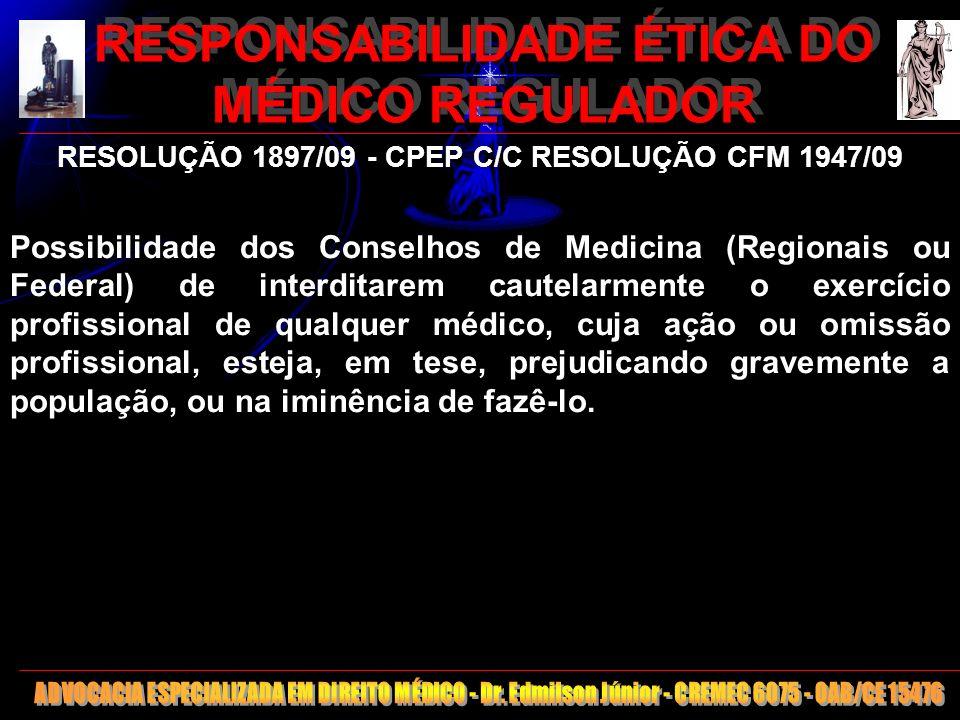 21 RESPONSABILIDADE ÉTICA DO MÉDICO REGULADOR RESOLUÇÃO 1897/09 - CPEP C/C RESOLUÇÃO CFM 1947/09 Possibilidade dos Conselhos de Medicina (Regionais ou