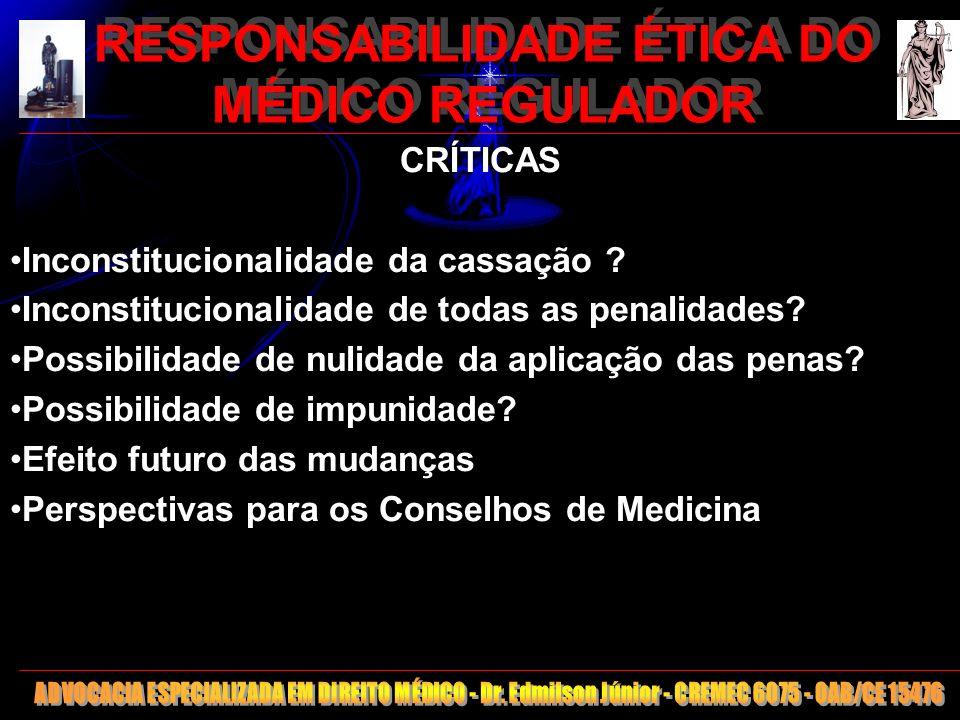23 RESPONSABILIDADE ÉTICA DO MÉDICO REGULADOR CRÍTICAS Inconstitucionalidade da cassação ? Inconstitucionalidade de todas as penalidades? Possibilidad