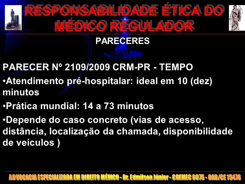24 RESPONSABILIDADE ÉTICA DO MÉDICO REGULADOR PARECERES PARECER Nº 2109/2009 CRM-PR - TEMPO Atendimento pré-hospitalar: ideal em 10 (dez) minutos Prát