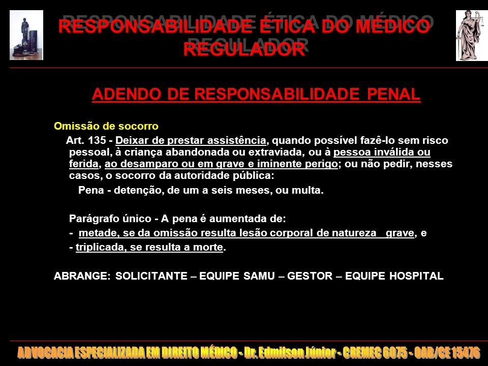 26 RESPONSABILIDADE ÉTICA DO MÉDICO REGULADOR ADENDO DE RESPONSABILIDADE PENAL Omissão de socorro Art. 135 - Deixar de prestar assistência, quando pos