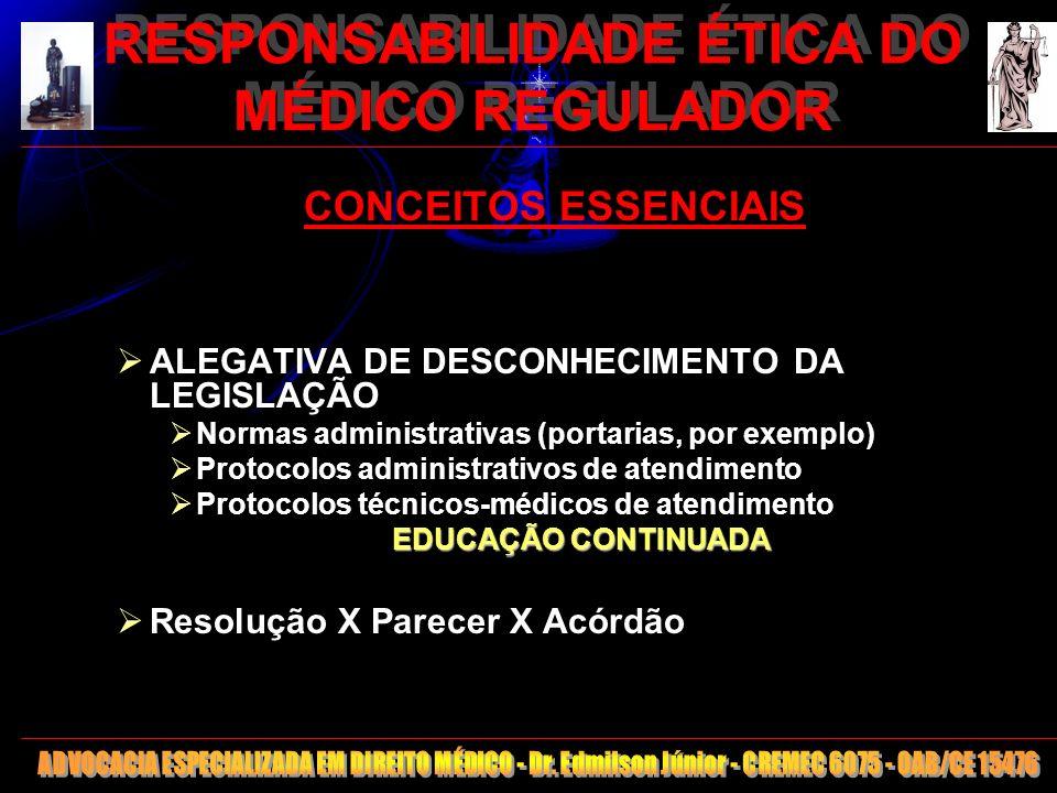 3 RESPONSABILIDADE ÉTICA DO MÉDICO REGULADOR CONCEITOS ESSENCIAIS ALEGATIVA DE DESCONHECIMENTO DA LEGISLAÇÃO Normas administrativas (portarias, por ex