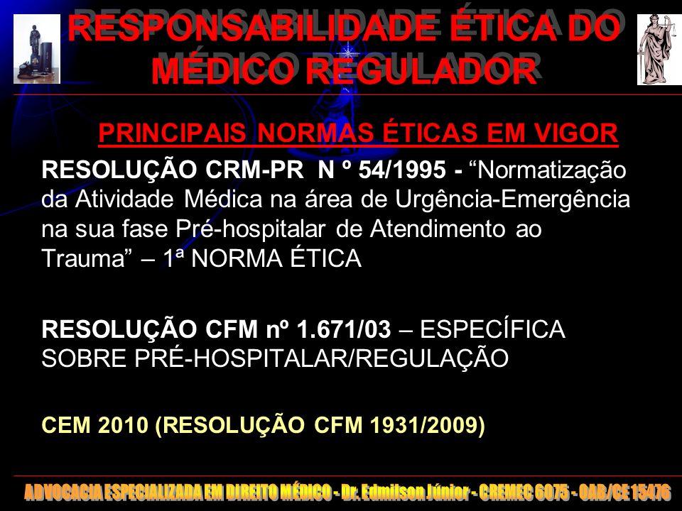 4 RESPONSABILIDADE ÉTICA DO MÉDICO REGULADOR PRINCIPAIS NORMAS ÉTICAS EM VIGOR RESOLUÇÃO CRM-PR N º 54/1995 - Normatização da Atividade Médica na área