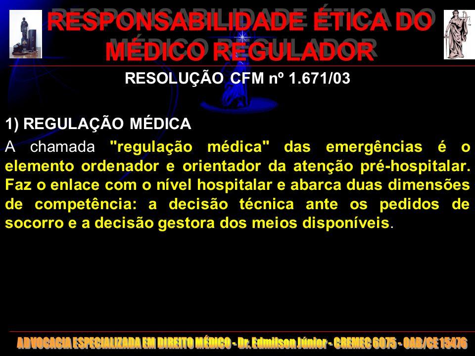 8 RESPONSABILIDADE ÉTICA DO MÉDICO REGULADOR RESOLUÇÃO CFM nº 1.671/03 1) REGULAÇÃO MÉDICA A chamada