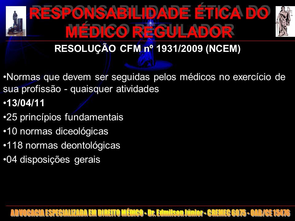 9 RESPONSABILIDADE ÉTICA DO MÉDICO REGULADOR RESOLUÇÃO CFM nº 1931/2009 (NCEM) Normas que devem ser seguidas pelos médicos no exercício de sua profiss