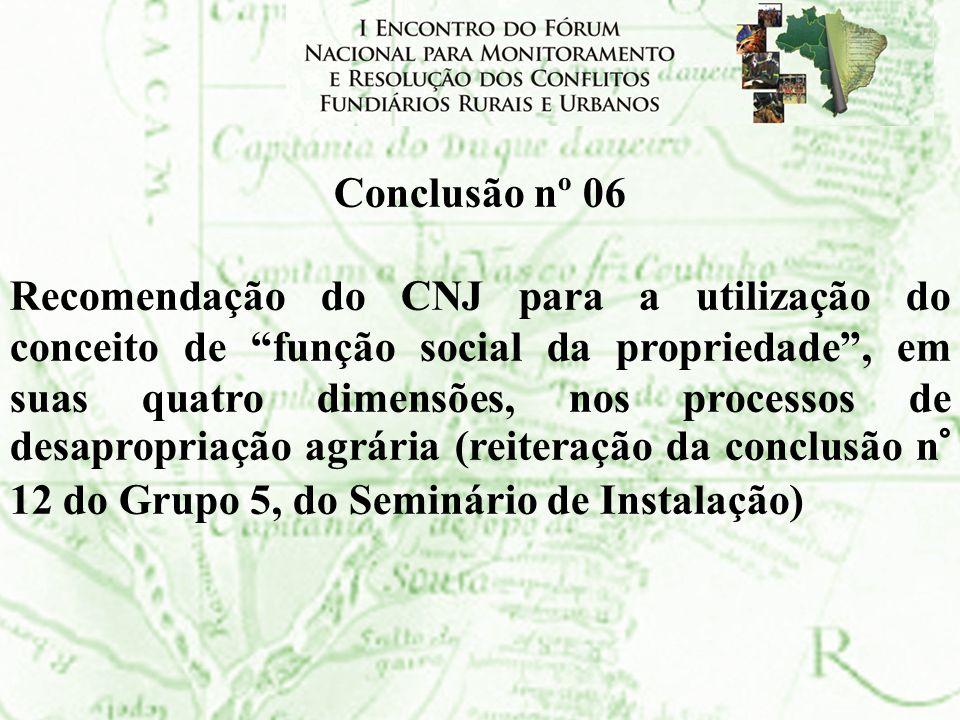 Conclusão nº 06 Recomendação do CNJ para a utilização do conceito de função social da propriedade, em suas quatro dimensões, nos processos de desaprop