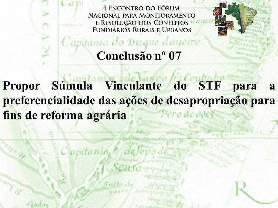 Conclusão nº 07 Propor Súmula Vinculante do STF para a preferencialidade das ações de desapropriação para fins de reforma agrária