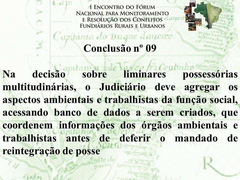 Conclusão nº 09 Na decisão sobre liminares possessórias multitudinárias, o Judiciário deve agregar os aspectos ambientais e trabalhistas da função soc