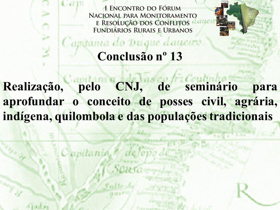 Conclusão nº 13 Realização, pelo CNJ, de seminário para aprofundar o conceito de posses civil, agrária, indígena, quilombola e das populações tradicio