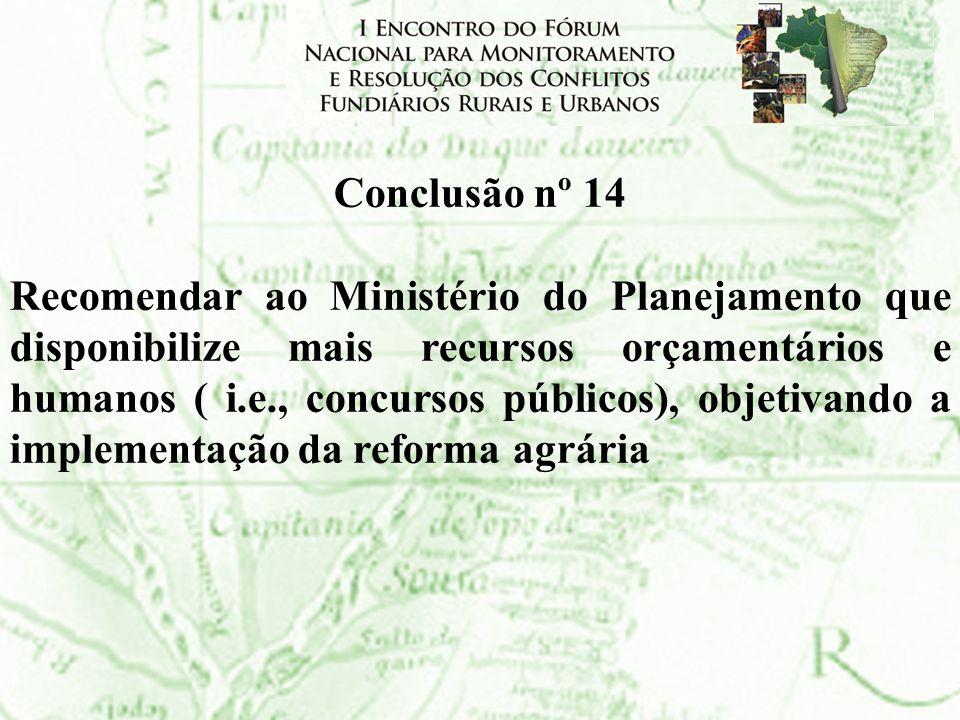 Conclusão nº 14 Recomendar ao Ministério do Planejamento que disponibilize mais recursos orçamentários e humanos ( i.e., concursos públicos), objetiva
