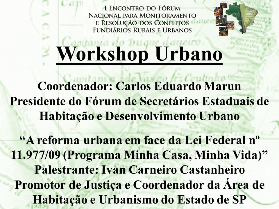 Workshop Urbano Coordenador: Carlos Eduardo Marun Presidente do Fórum de Secretários Estaduais de Habitação e Desenvolvimento Urbano A reforma urbana