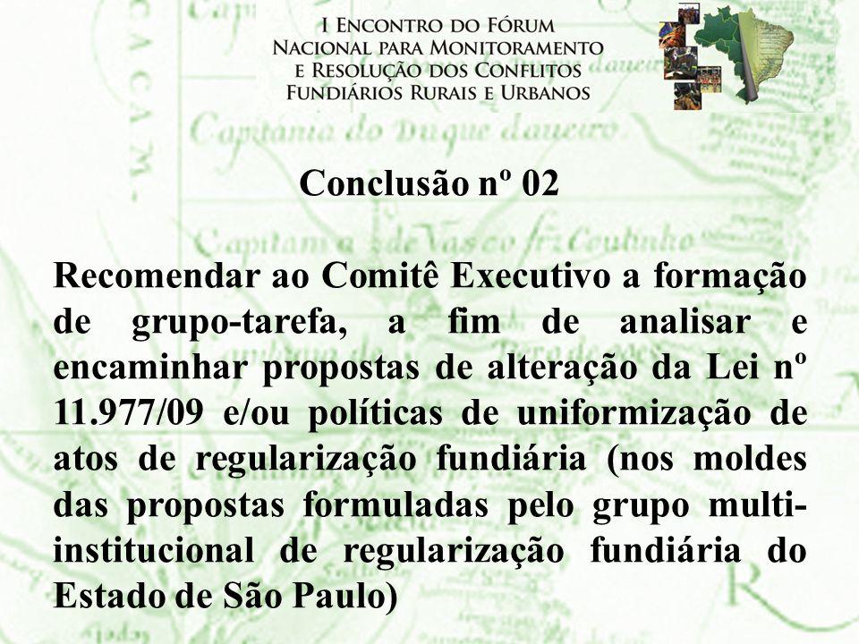 Conclusão nº 02 Recomendar ao Comitê Executivo a formação de grupo-tarefa, a fim de analisar e encaminhar propostas de alteração da Lei nº 11.977/09 e