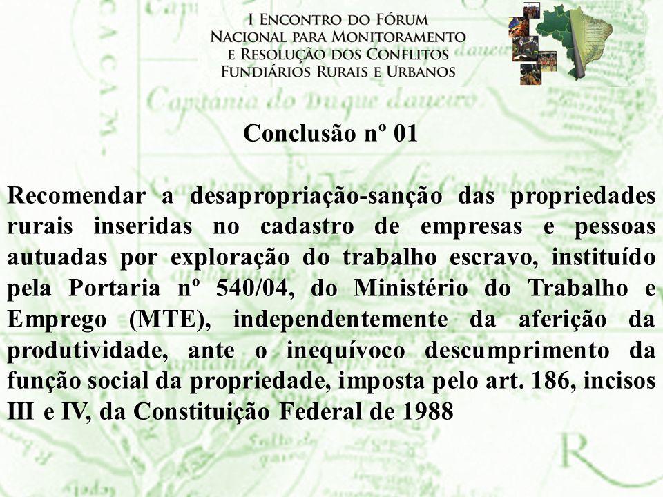 Conclusão nº 01 Recomendar a desapropriação-sanção das propriedades rurais inseridas no cadastro de empresas e pessoas autuadas por exploração do trab