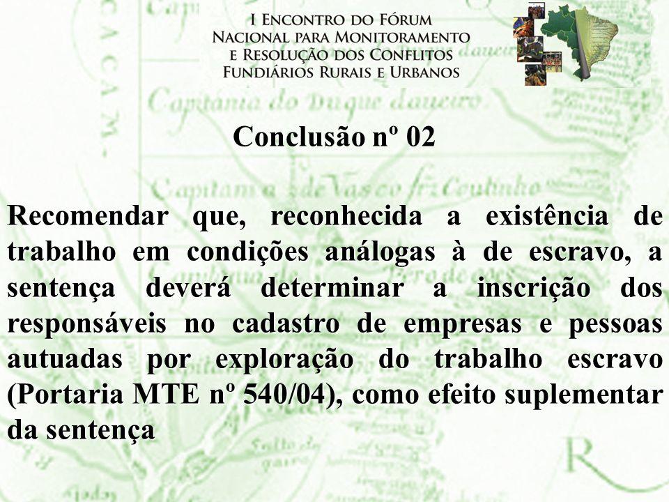 Conclusão nº 02 Recomendar que, reconhecida a existência de trabalho em condições análogas à de escravo, a sentença deverá determinar a inscrição dos