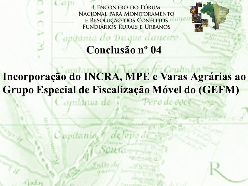 Conclusão nº 04 Incorporação do INCRA, MPE e Varas Agrárias ao Grupo Especial de Fiscalização Móvel do (GEFM)