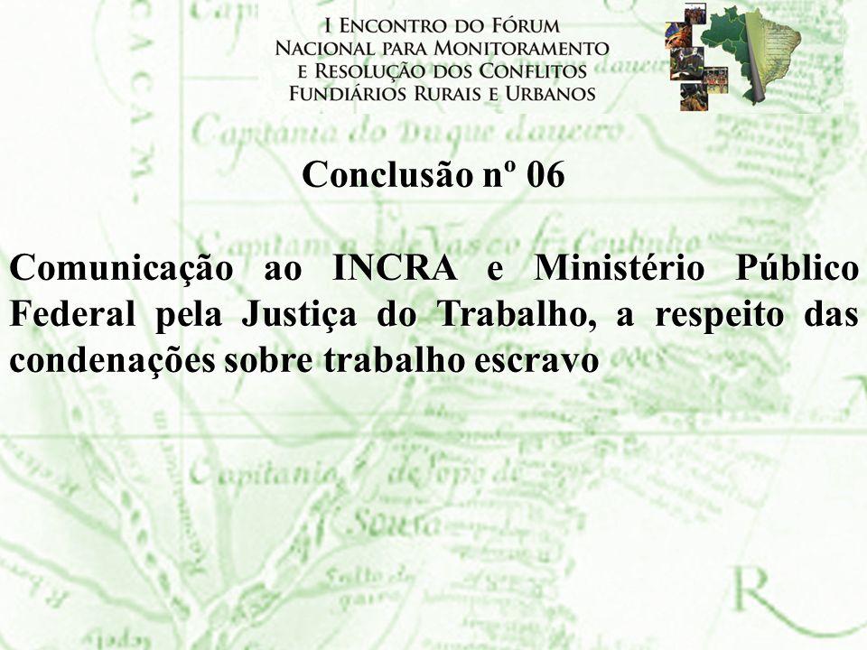 Conclusão nº 06 Comunicação ao INCRA e Ministério Público Federal pela Justiça do Trabalho, a respeito das condenações sobre trabalho escravo