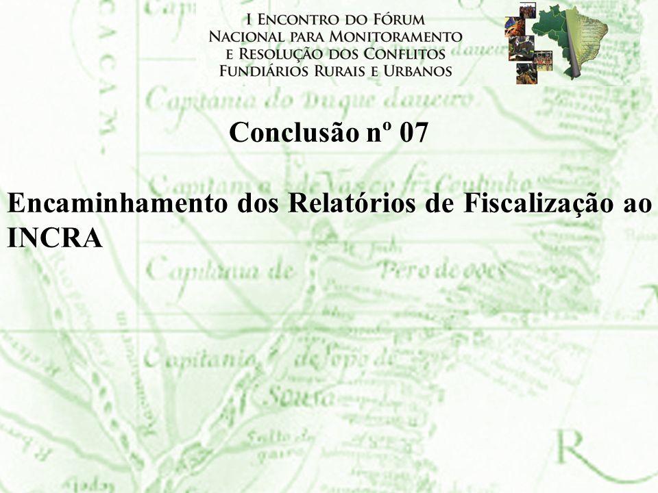 Conclusão nº 07 Encaminhamento dos Relatórios de Fiscalização ao INCRA