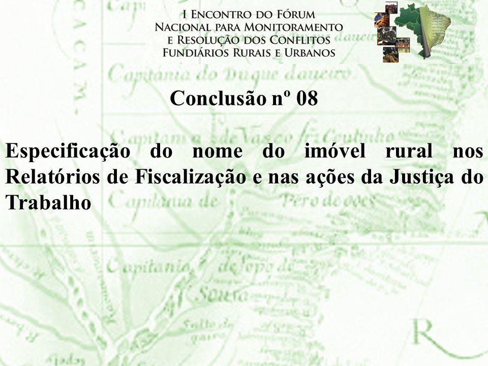 Conclusão nº 08 Especificação do nome do imóvel rural nos Relatórios de Fiscalização e nas ações da Justiça do Trabalho