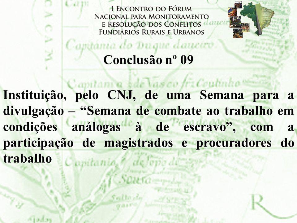 Conclusão nº 09 Instituição, pelo CNJ, de uma Semana para a divulgação – Semana de combate ao trabalho em condições análogas à de escravo, com a parti