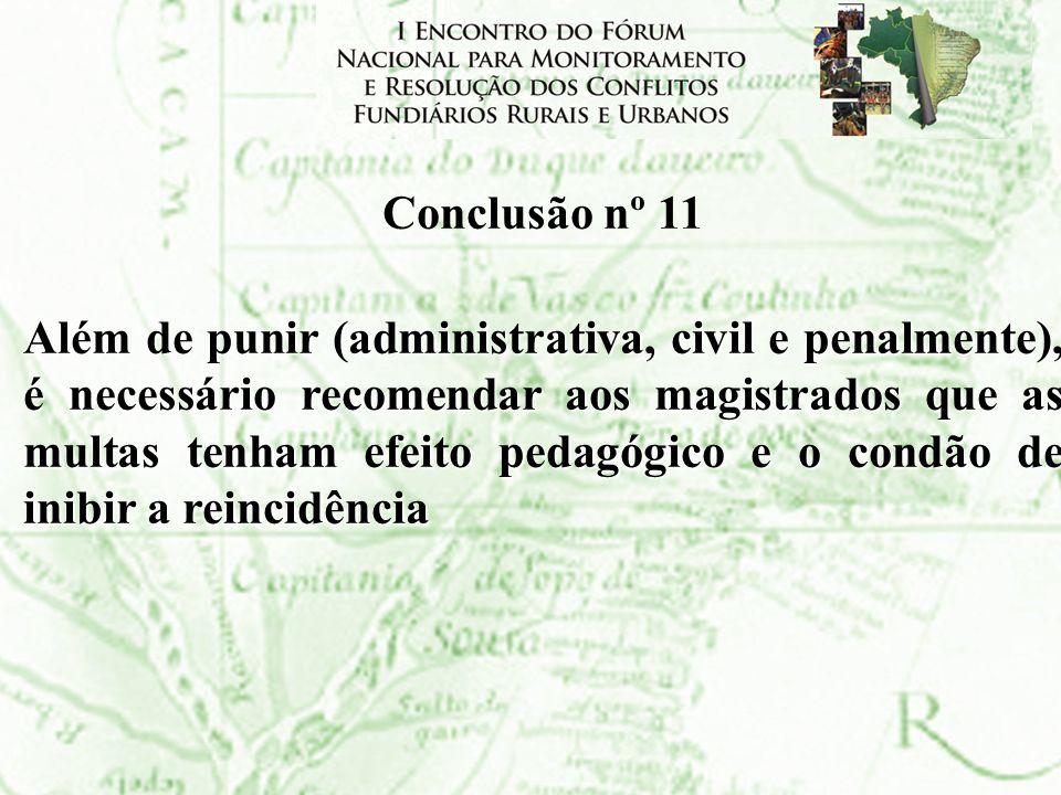Conclusão nº 11 Além de punir (administrativa, civil e penalmente), é necessário recomendar aos magistrados que as multas tenham efeito pedagógico e o