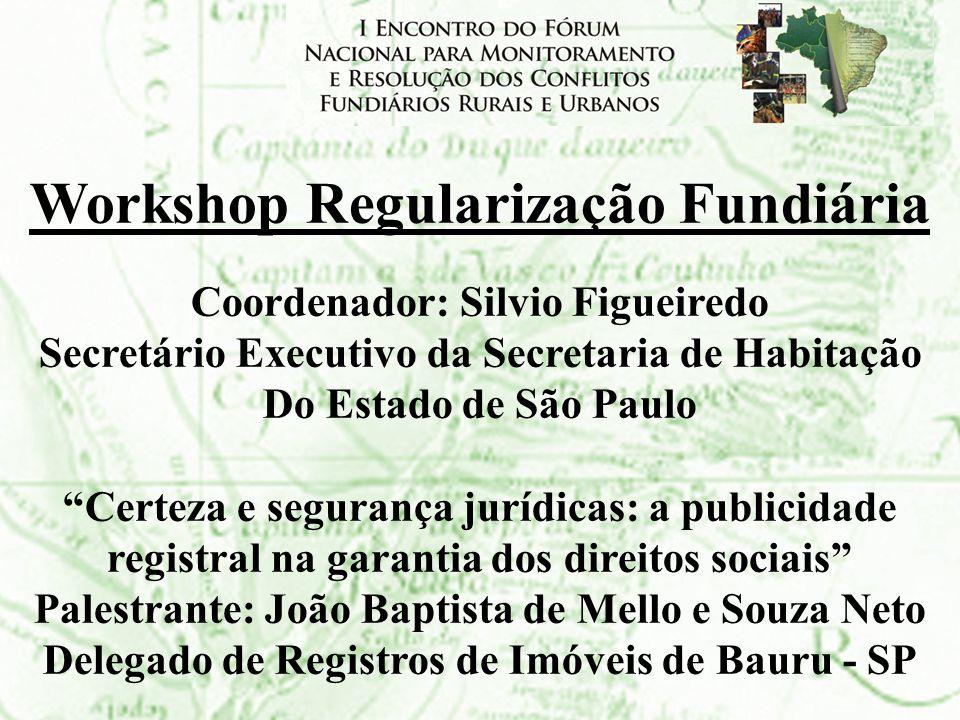 Workshop Regularização Fundiária Coordenador: Silvio Figueiredo Secretário Executivo da Secretaria de Habitação Do Estado de São Paulo Certeza e segur