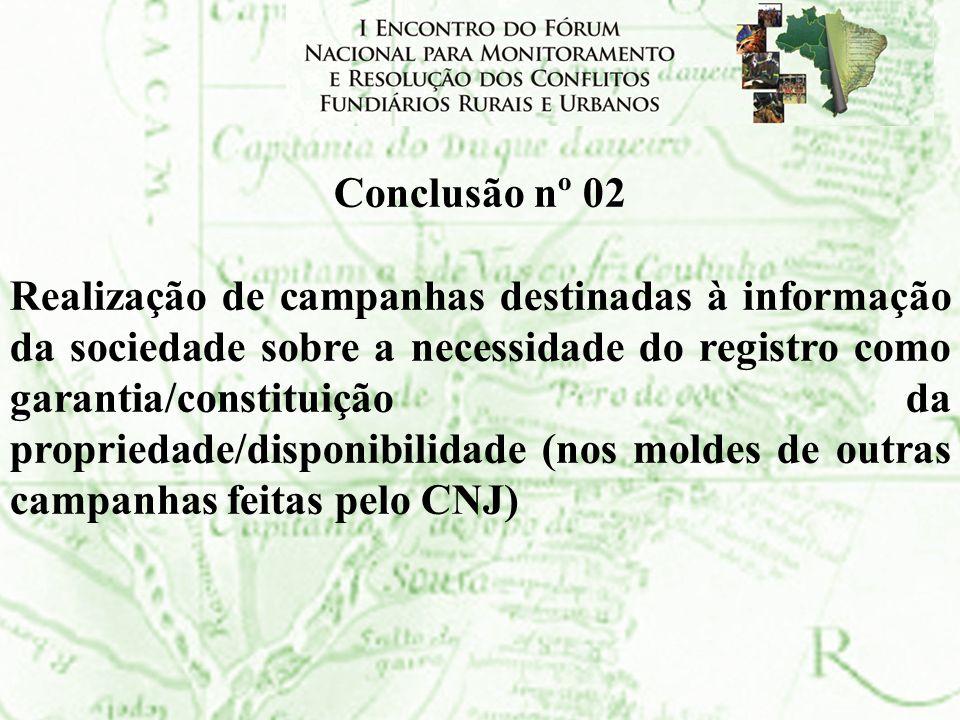 Conclusão nº 02 Realização de campanhas destinadas à informação da sociedade sobre a necessidade do registro como garantia/constituição da propriedade