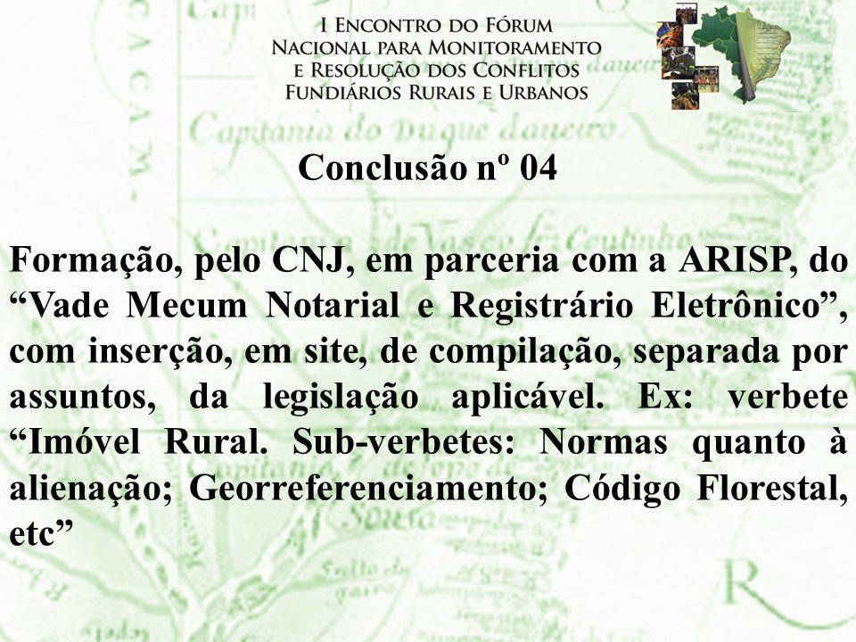 Conclusão nº 04 Formação, pelo CNJ, em parceria com a ARISP, do Vade Mecum Notarial e Registrário Eletrônico, com inserção, em site, de compilação, se